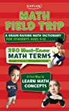 img - for Math Field Trip: A Grade-Raising Math Dictionary For Students Ages 9-12 book / textbook / text book