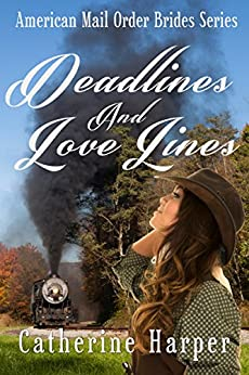 Mail Order Bride - Deadlines And Love Lines - American Mail Order Bride Western Romance by [Harper, Catherine]
