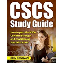 CSCS Study Guide : How to pass the NSCA Certified Strength and Conditioning Specialist Exam. 2018-2019 ((Personal training, Strength Coaching, Fitness, and Strength))