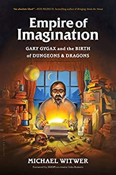 Empire of Imagination: Gary Gygax and the Birth of Dungeons & Dragons by [Witwer, Michael]