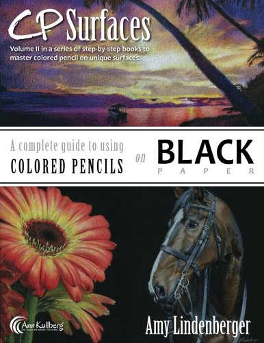 CP Surfaces: A Complete Guide to Using Colored Pencils on Black Paper (Volume 2)