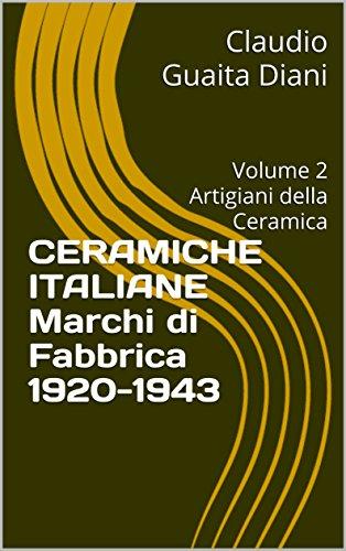 Ceramiche Italiane  Marchi di Fabbrica 1920-1943: Volume 2  Artigiani della Ceramica (Collana Ceramiche Italiane del...