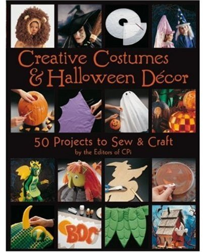 Creative Costumes & Halloween Decor: 50 Projects to Craft & Sew: 50 Projects to Craft and Sew -