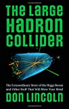 The Large Hadron Collider, Don Lincoln, 1421413515