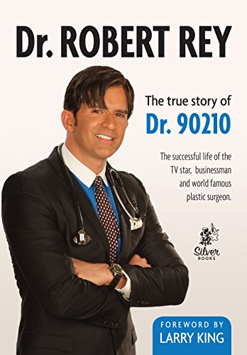 Dr. Robert Rey: The True Story of Dr. 90210