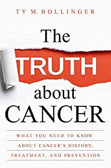 The Truth about Cancer by [Bollinger, Ty M.]