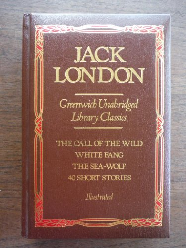 Jack London: The Call of the Wild, White Fang, The Sea-Wolf, 40 Short Stories, Illustrated (Greenwich Unabridged Library