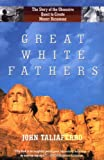Great White Fathers: The Story of the Obsessive Quest to Create Mount Rushmore by John Taliaferro front cover