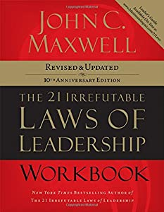 The 21 Irrefutable Laws of Leadership Workbook: Follow Them and People Will Follow You