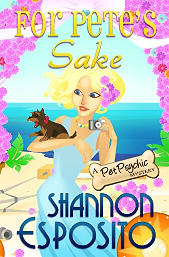 For Pete's Sake (Pet Psychic Mystery Book 4) by [Esposito, Shannon]