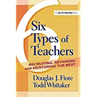 6 Types of Teachers: Recruiting, Retaining, and Mentoring the Best