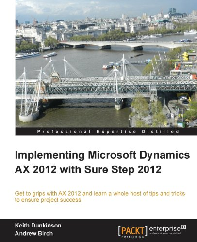 Implementing Microsoft Dynamics AX 2012 with Sure Step 2012 by Andrew Birch , Keith Dunkinson, Publisher : Packt Publishing