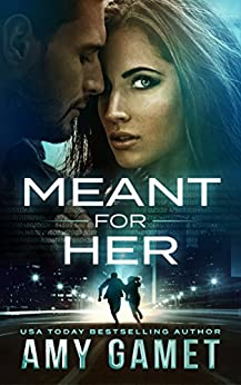 Meant for Her (Love and Danger, Book 1) by [Gamet, Amy]