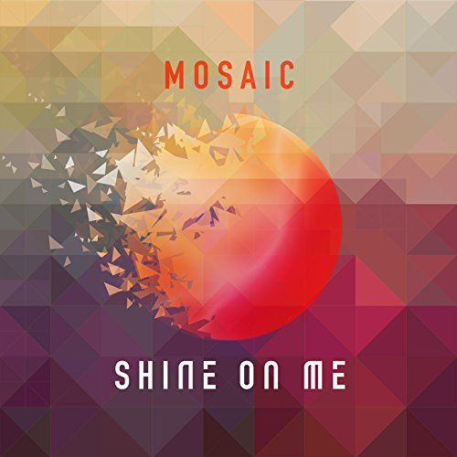Mosaic - Shine On Me (2018)