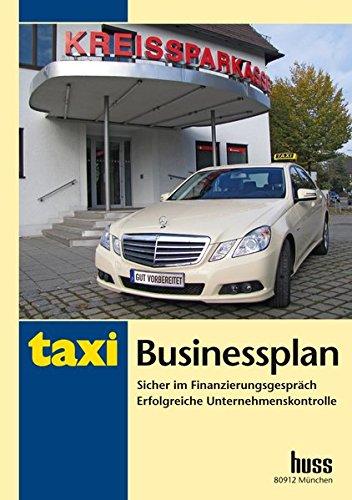 Taxi Businessplan: Sicher im Finanzierungsgespräch. Erfolgreiche Unternehmenskontrolle