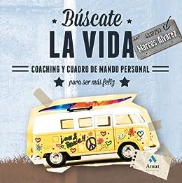 BUSCATE LA VIDA. COACHING Y CUADRO DE MANDO PERSONAL PARA SER MÁS FELIZ (Spanish Edition)