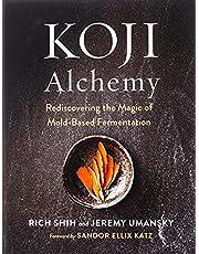Koji Alchemy: Rediscovering the Magic of Mold-Based Fermentation (Soy Sauce, Miso, Sake, Mirin, Amazake, Charcuterie)