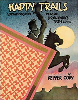 Happy Trails: Variations on the Classic Drunkard's Path Pattern by Pepper Cory (1991-02-03)
