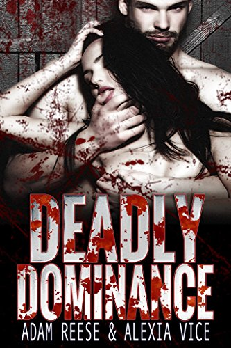 Deadly Dominance (Triple D Book 1) by [Reese, Adam, Vice, Alexia]
