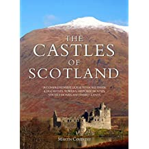 The Castles of Scotland: A Comprehensive Guide to More Than 4100 Castles, Towers, Historic