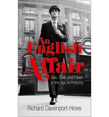 [ AN ENGLISH AFFAIR SEX, CLASS AND POWER IN THE AGE OF PROFUMO BY DAVENPORT-HINES, RICHARD](AUTHOR)HARDBACK