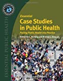 Essential Case Studies In Public Health (Essential Public Health), Katherine Hunting, Brenda L. Gleason, 0763761311