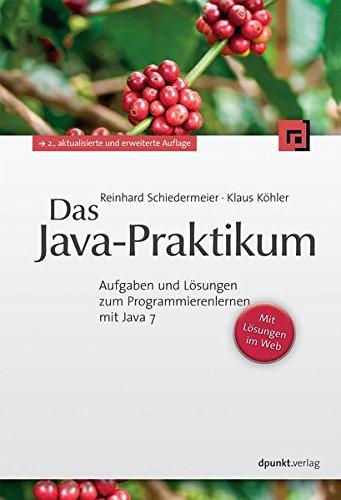 Das Java-Praktikum: Aufgaben und Lösungen zum Programmierenlernen mit Java 7