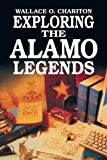 Front cover for the book Exploring Alamo Legends by Wallace Chariton