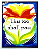 11x14 poster of This Too Shall Pass spiritual saying with art by Raphaella Vaisseau. When facing challenges, it's good to keep this phrase in mind. Keep going. Have faith and trust in the process. Breathe in and breathe out. Take care of yourself. A ...