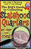 The Kid's Guide to Collecting Statehood Quarters and Other Cool Coins, Ron Volpe and Kevin Flynn, 1582380996