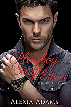 The Playboy and The Single Mum (Vintage Love Book 2) by [Adams, Alexia]