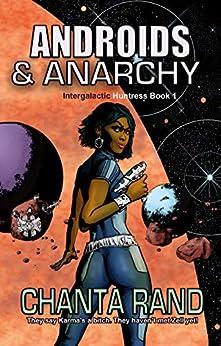 Androids & Anarchy (Intergalactic Huntress Book 1) by [Rand , Chanta]