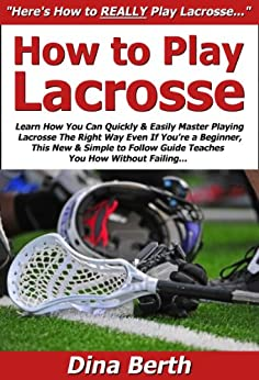 amazoncom how to play lacrosse learn how you can