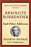 img - for Absolute Surrender: And Other Addresses (Hall of Faith Classics) (Volume 4) book / textbook / text book