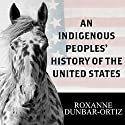 An Indigenous Peoples' History of the United States: Revisioning American History Audiobook by Roxanne Dunbar-Ortiz Narrated by Laural Merlington