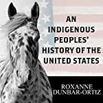 An Indigenous Peoples' History of the United States: Revisioning American History | Roxanne Dunbar-Ortiz