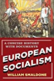European Socialism : A Concise History with Documents, Smaldone, William, 1442209089
