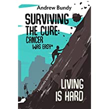Surviving the Cure: Cancer was Easy,* Living is Hard
