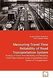 Measuring Travel Time Reliability of Road Transportation System, Ravi Sekhar Chalumuri and Asakura Yasuo, 3639333888
