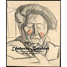 The Art of Umberto Boccioni The Drawings and Sketches (39 Works of Art): Futurism (The Amazing World of Art, Paintings, and Etchings)