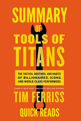 summary-of-tools-of-titans-by-tim-ferriss-the-tactics-routines-and-habits-of-billionaires-icons-and-
