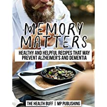 Memory Matters: Healthy and Helpful Recipes that May Prevent Alzheimer's and Dementia