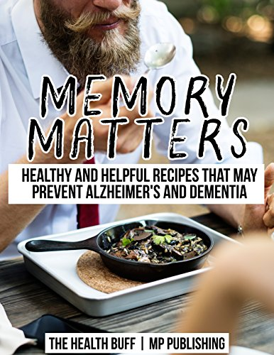 Memory Matters: Healthy and Helpful Recipes that May Prevent Alzheimer's and Dementia (Best Medicine For Tooth Decay)
