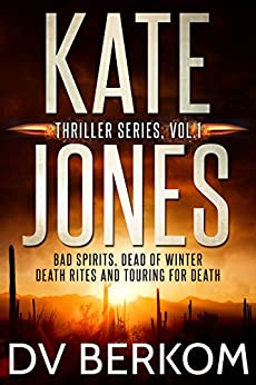 The Kate Jones Thriller Series, Vol. 1: Bad Spirits, Dead of Winter, Death Rites, Touring for Death (Kate Jones Thriller Box Set) by [Berkom, D.V.]