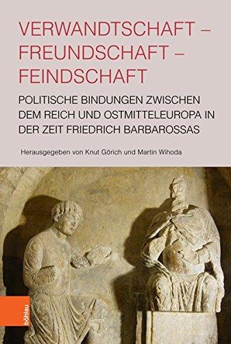 Verwandtschaft - Freundschaft - Feindschaft: Politische Bindungen Zwischen Dem Reich Und Ostmitteleuropa in Der Zeit Friedrich Barbarossas