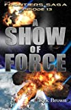 """Ep.#13 - """"A Show of Force"""" (The Frontiers Saga) (Volume 13)"""