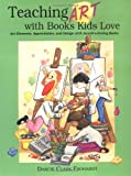 : Teaching Art with Books Kids Love: Art Elements, Appreciation, and Design with Award-Winning Books