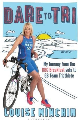 Dare to Tri: My Journey from the BBC Breakfast Sofa to GB Team - Triathlon Team British