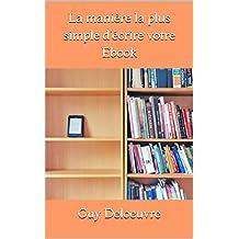 La manière la plus simple d'écrire votre Ebook (French Edition)