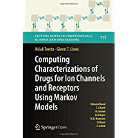 Computing Characterizations of Drugs for Ion Channels and Receptors Using Markov Models (Lecture Notes in Computational Science and Engineering Book 111) (English Edition)